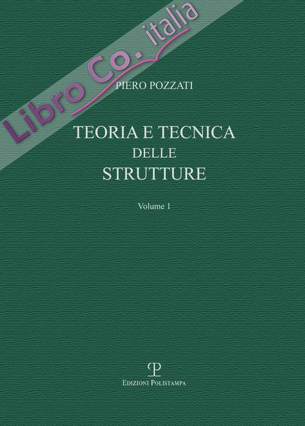 Teoria e Tecnica delle Strutture. Volume 1. Preliminari e Fondamenti.