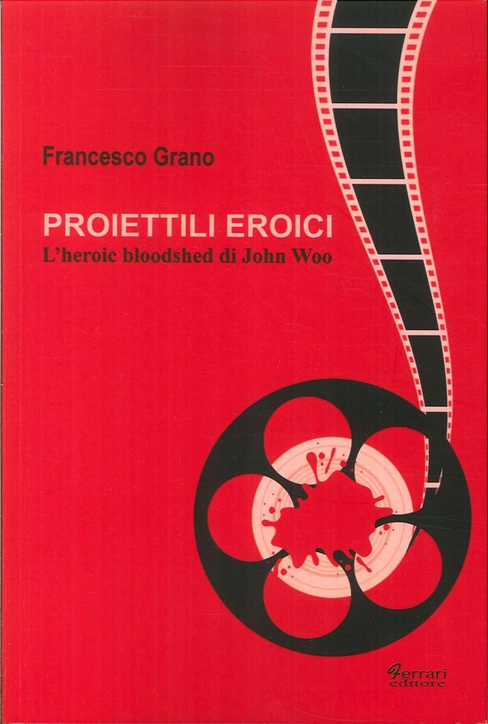 Proiettili Eroici. L'Heroic Bloodshed di John Woo