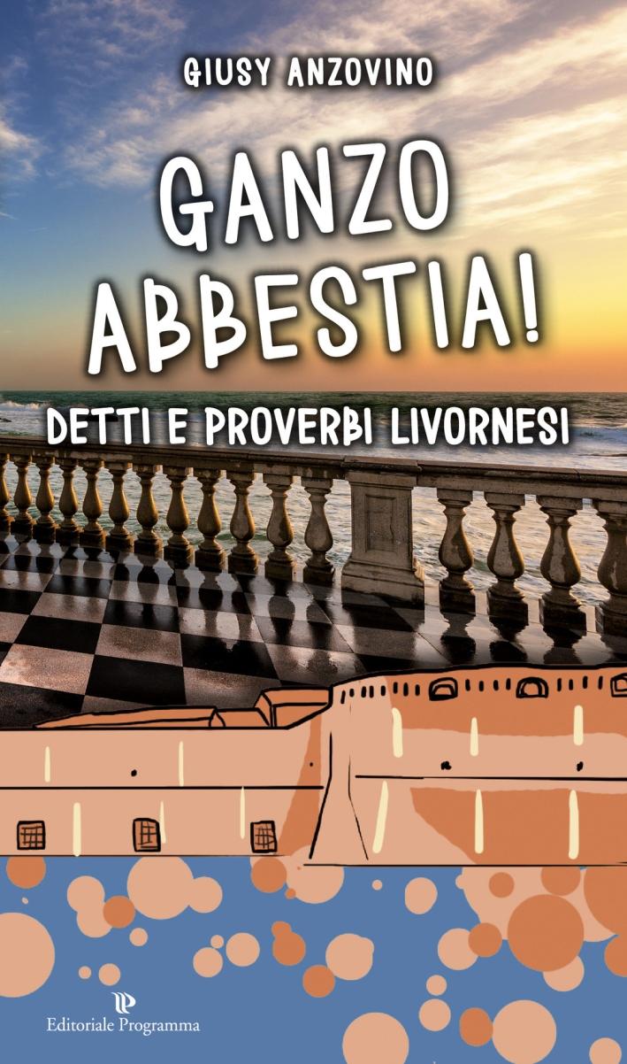 Ganzo Abbestia! Detti e Proverbi Livornesi