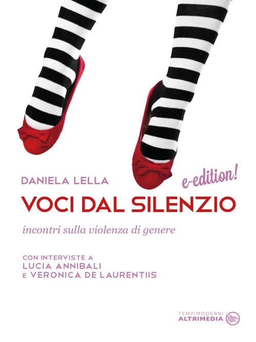 Voci dal silenzio. Incontri sulla violenza di genere. Con interviste a Lucia Annibali e Veronica De Laurentiis
