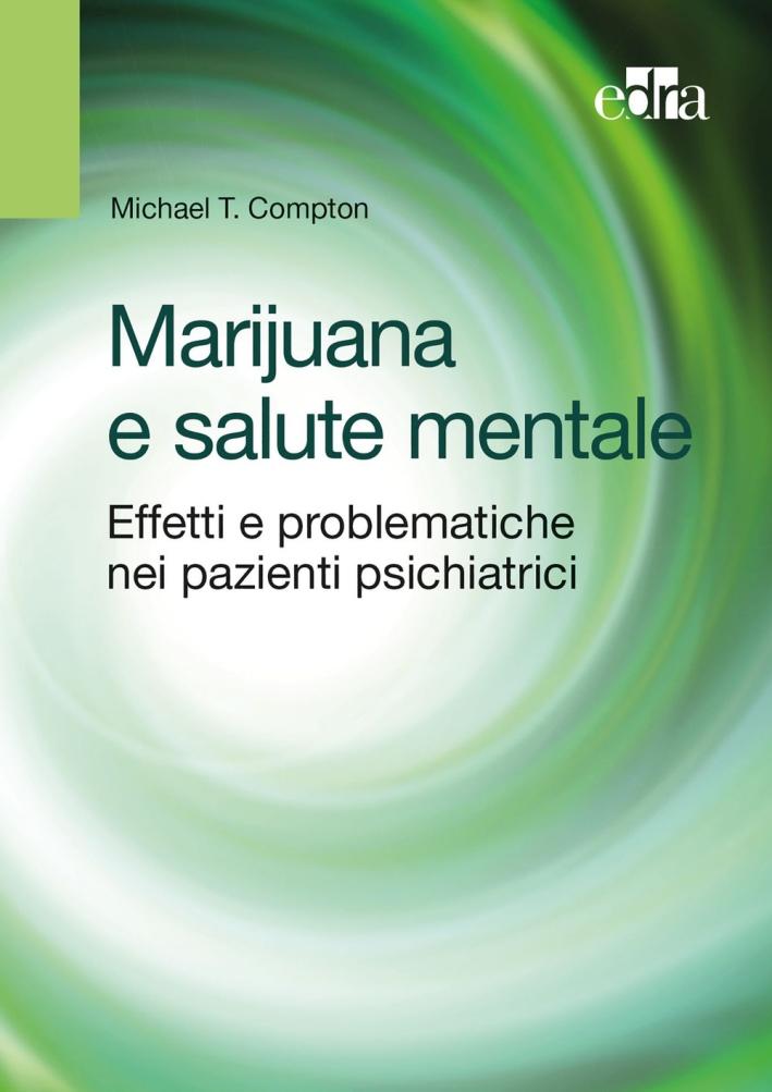 Marijuana e salute mentale. Effetti e problematiche nei pazienti psichiatrici
