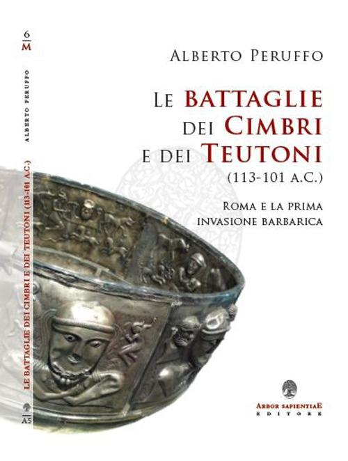 Le battaglie dei cimbri e dei teutoni (113-101 a. C.). Roma e la prima invasione barabarica
