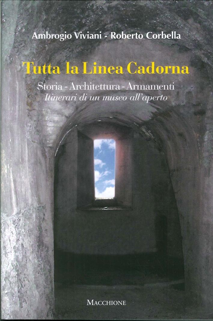 Tutta la Linea Cadorna. Storia, Architettura, Armamenti Itinerari di un Museo all'Aperto.