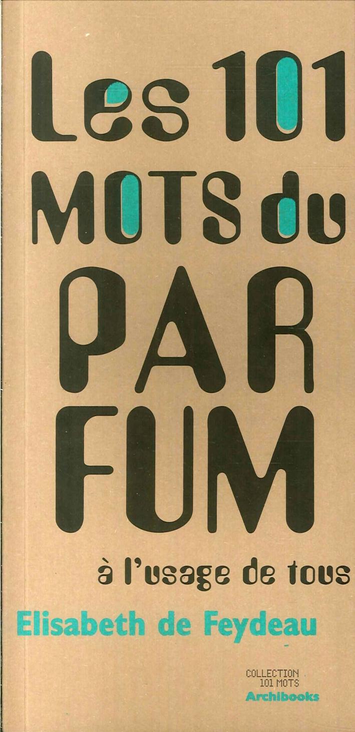 Les 101 Mots Du Parfum. À l'Usage De Tous.