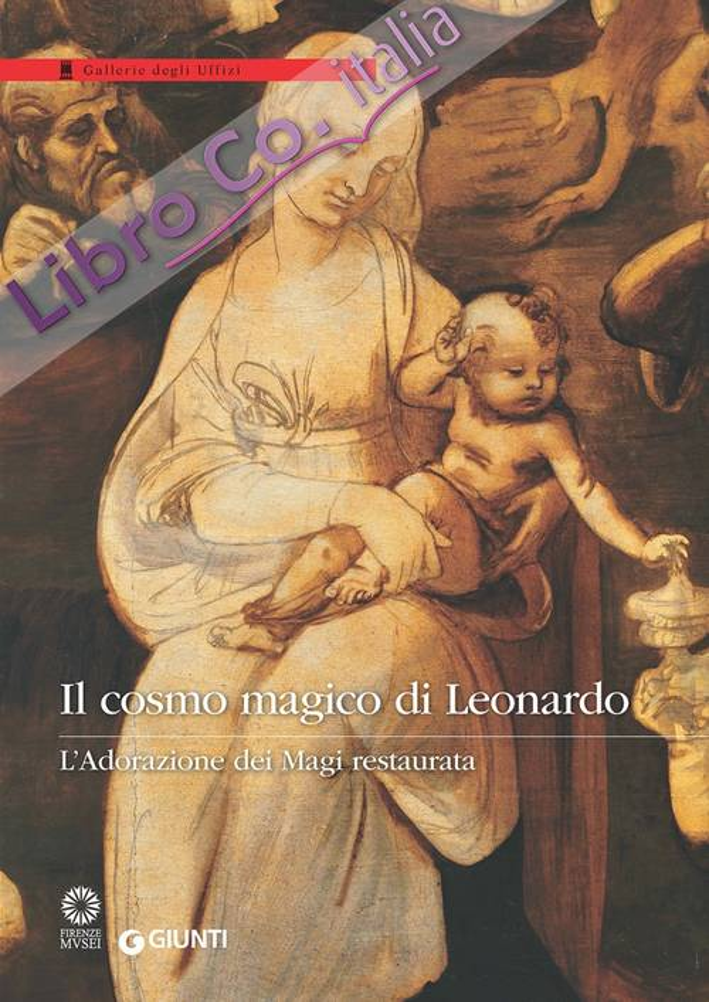 Il cosmo magico di Leonardo. L'Adorazione dei Magi restaurata