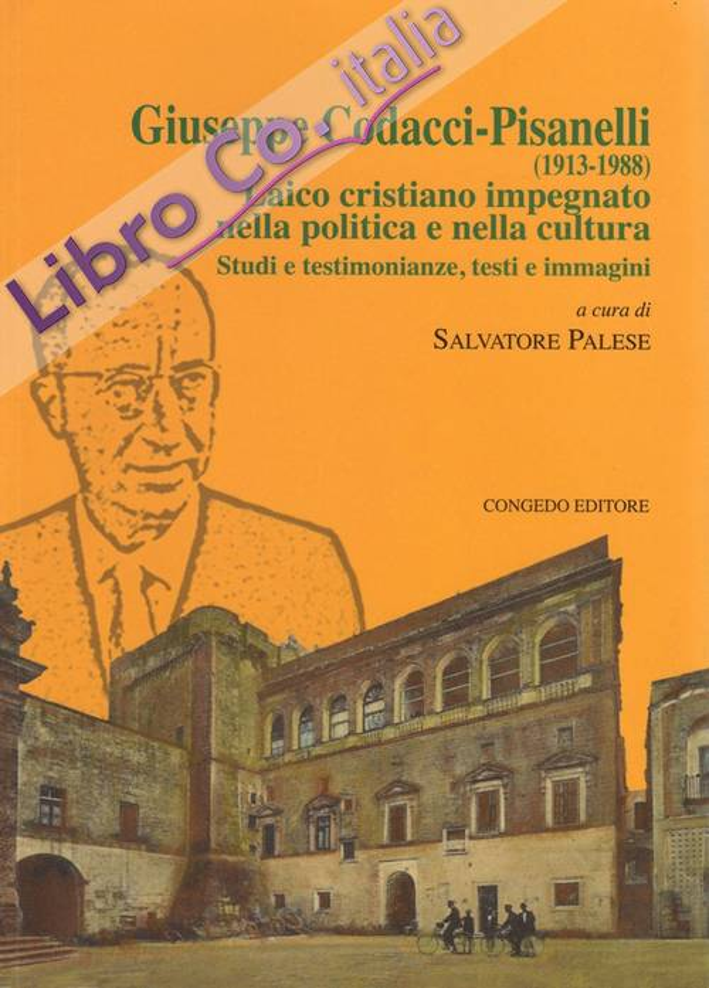 Giuseppe Codacci-Pisanelli (1913-1988). Laico cristiano impegnato nella politica e nella cultura. Studi e testimonianze, testi e immagini