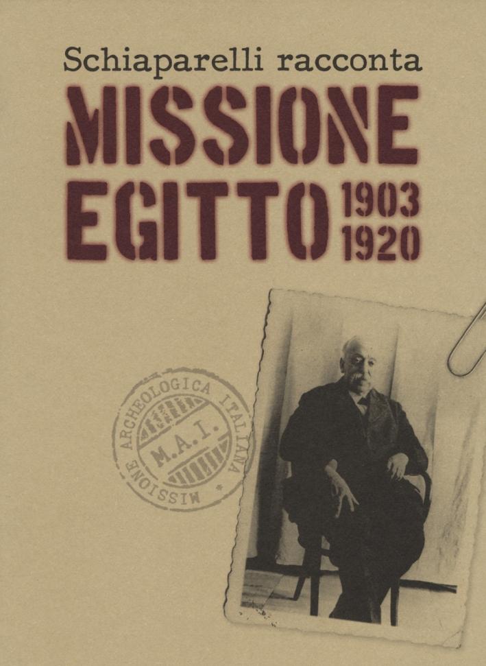 Schiaparelli racconta missione Egitto 1903-1920. Ediz. a colori
