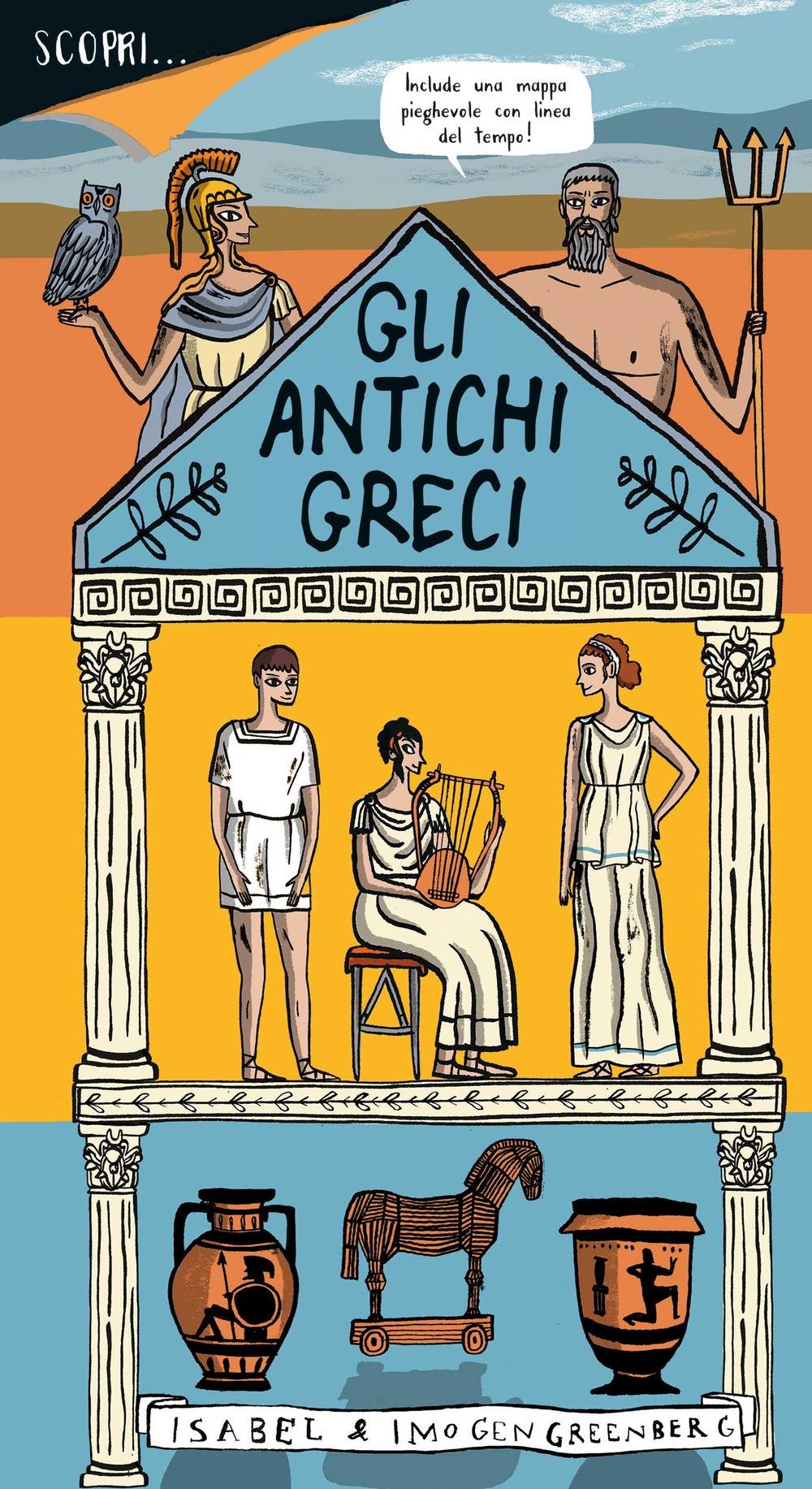 Scopri... gli antichi greci. Ediz. a colori