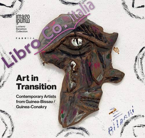 Art in Transition. Contemporary Artists From Guinea-Bissau/Guinea-Conakry