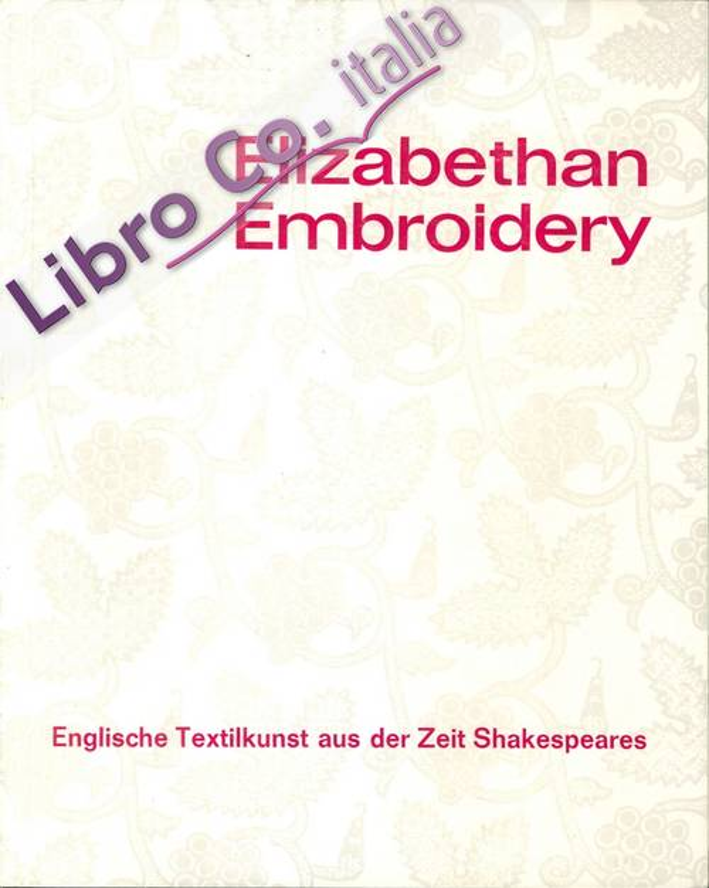 Elizabethan Embroidery. Englische Textilkunst Aus Der Zeit Shakespeares.