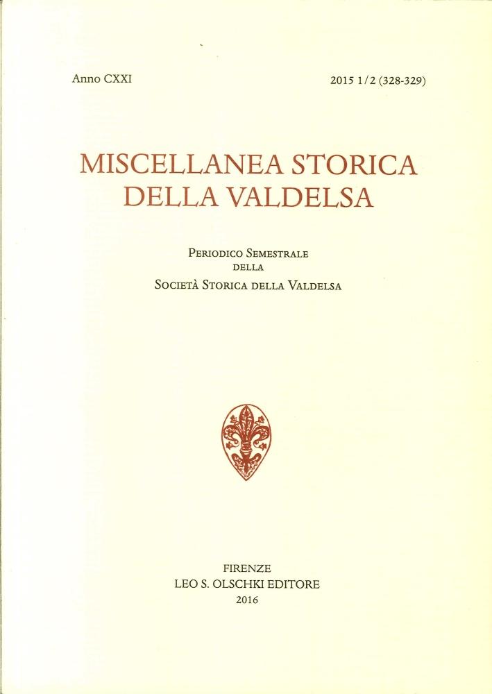 Miscellanea Storica della Valdelsa. Anno CXXI, 1/2 2015 (328-329). Periodico Semestrale della Società Storica della Valdelsa.