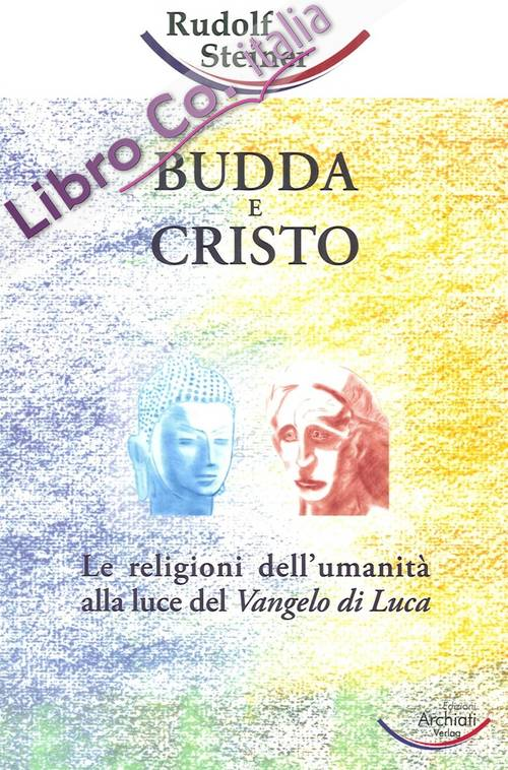 Budda e Cristo.le Religioni Dell'Umanità alla Luce del Vangelo di Luca.