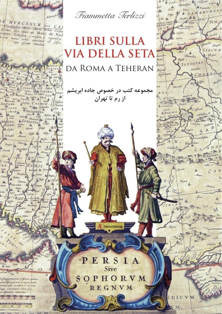 Libri sulla via della seta. Da Roma a Teheran.