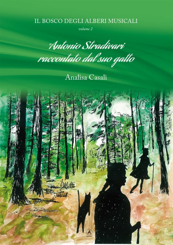 Antonio Stradivari raccontato dal suo gatto. Il bosco degli alberi musicali. Vol. 2