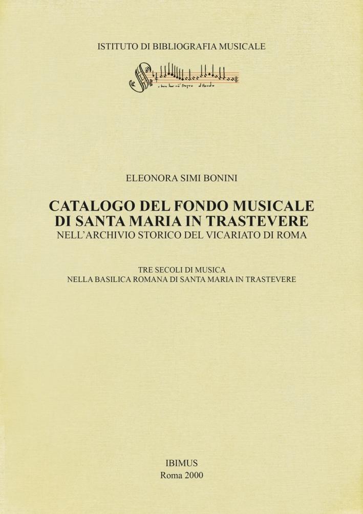 Catalogo del fondo musicale di Santa Maria in Trastevere nell'Archivio Storico del Vicariato di Roma. Tre secoli di musica nella basilica romana di Santa Maria in Trastevere