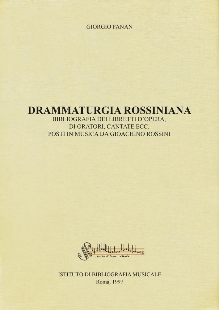 Drammaturgia rossiniana. Bibliografia dei libretti d'opera, di oratori, cantate ecc. posti in musica da Gioachino Rossini