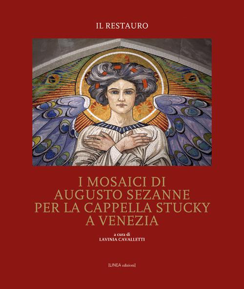 I mosaici di Augusto Sezanne per la Cappella Stucky a Venezia. Il restauro