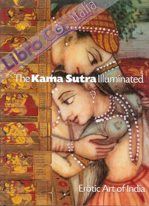 The Kama Sutra Illuminated. Erotic Art of India.