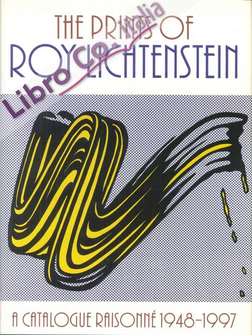 The Prints of Roy Lichtenstein. A Catalogue Raisonneé 1948-1997