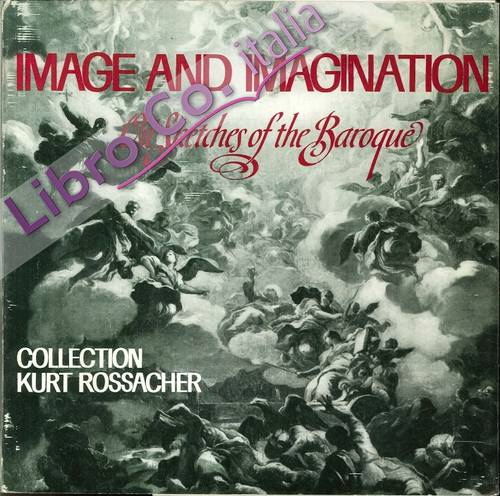Image and Imagination. Oil Sketches of the Baroque. Collection Kurt Rossacher.