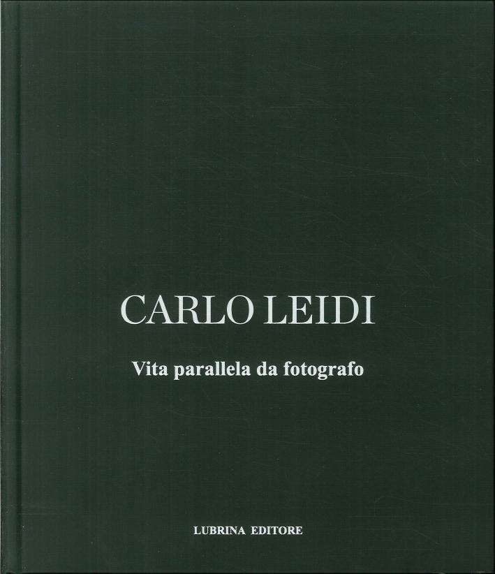 Carlo Leidi. Vita Parallela Da Fotografo.