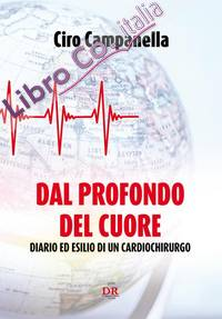 Dal profondo del cuore. Diario ed esilio di un cardiochirurgo
