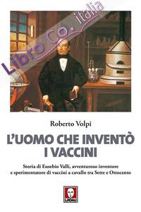 L'Uomo che Inventò i Vaccini. Storia di Eusebio Valli