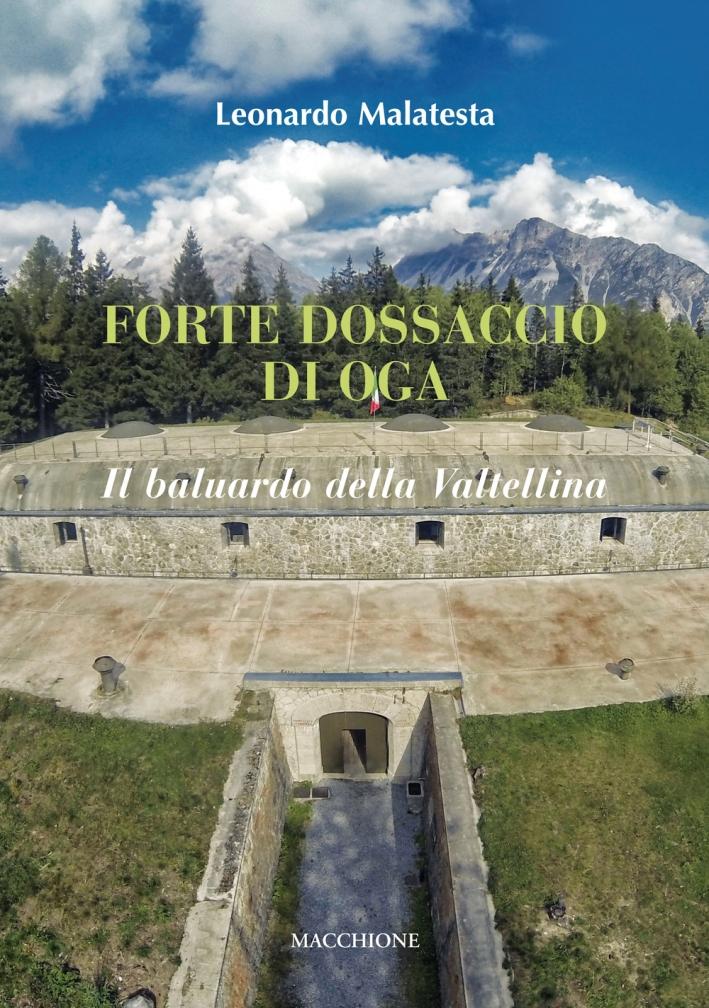 Forte Dossaccio di Oga. Il baluardo della Valtellina