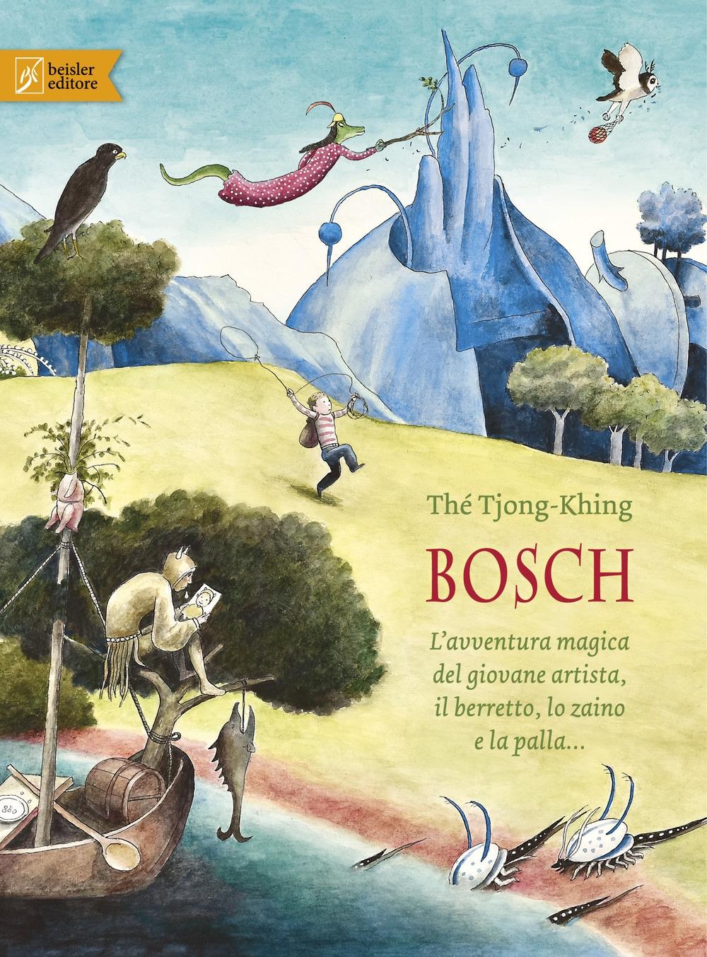 Bosch. L'avventura magica del giovane artista, il berretto, lo zaino e la palla.... Ediz. a colori