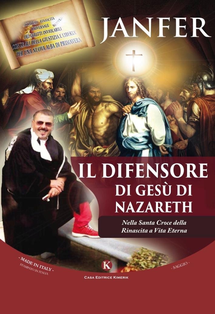 Il difensore di Gesù di Nazareth. Nella Santa Croce della Rinascita a Vita Eterna