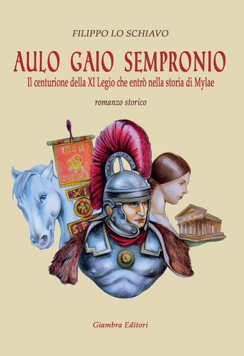 Aulo Gaio Sempronio. Il centurione della XI Legio che entrò nella storia di Miylae