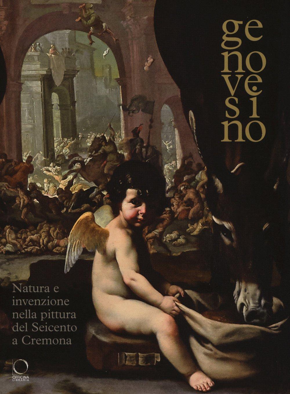 Genovesino. Natura e invenzione nella pittura del Seicento a Cremona.