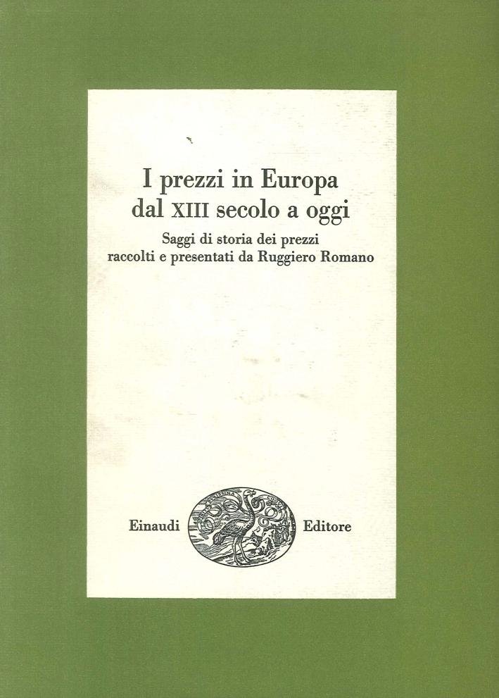 I Prezzi in Europa dal XIII Secolo ad Oggi. Saggi di Storia dei Prezzi Raccolti e Presentati Da Ruggiero Romano