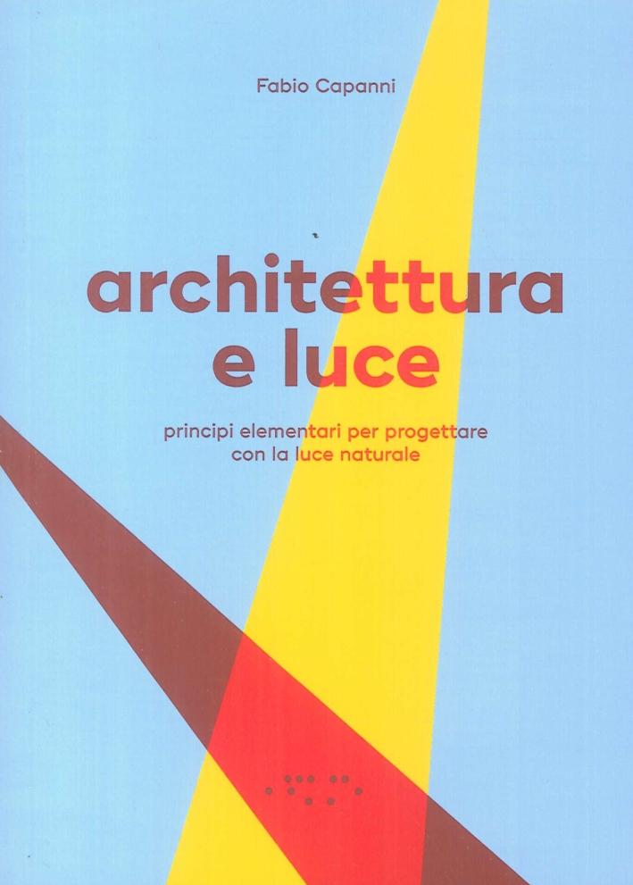 Architettura e Luce. Principi Elementari per Progettare con la Luce Naturale