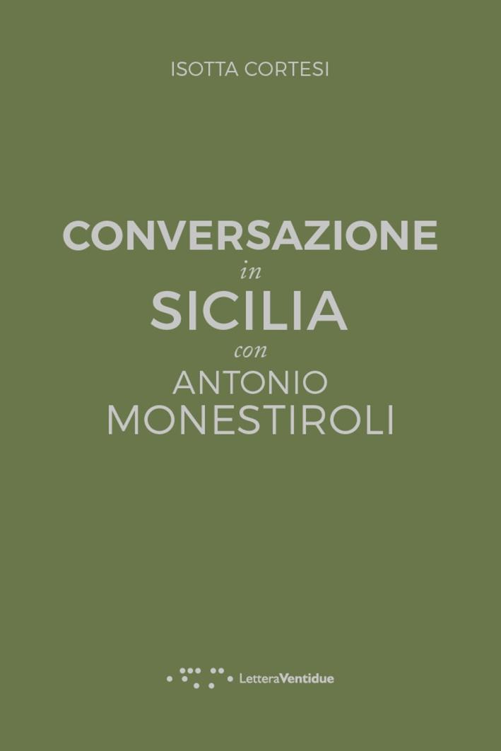Conversazione in Sicilia. Con Antonio Monestrioli.