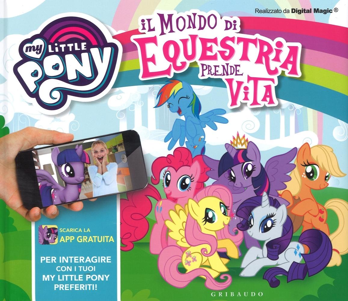 Il mondo di Equestria prende vita. My Little Pony. Ediz. a colori. Con App