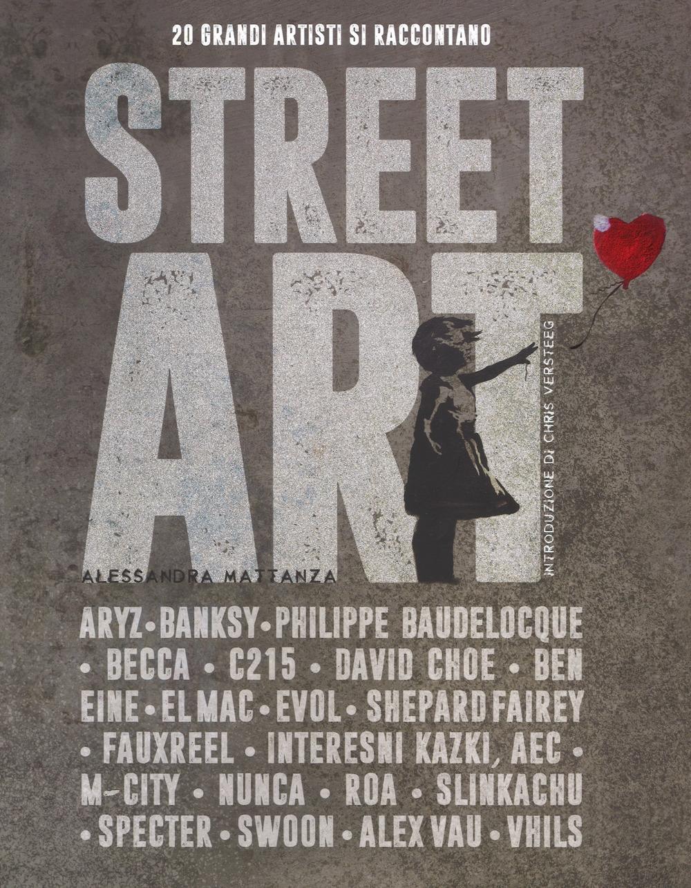 Street art. 20 grandi artisti si raccontano. Ediz. illustrata