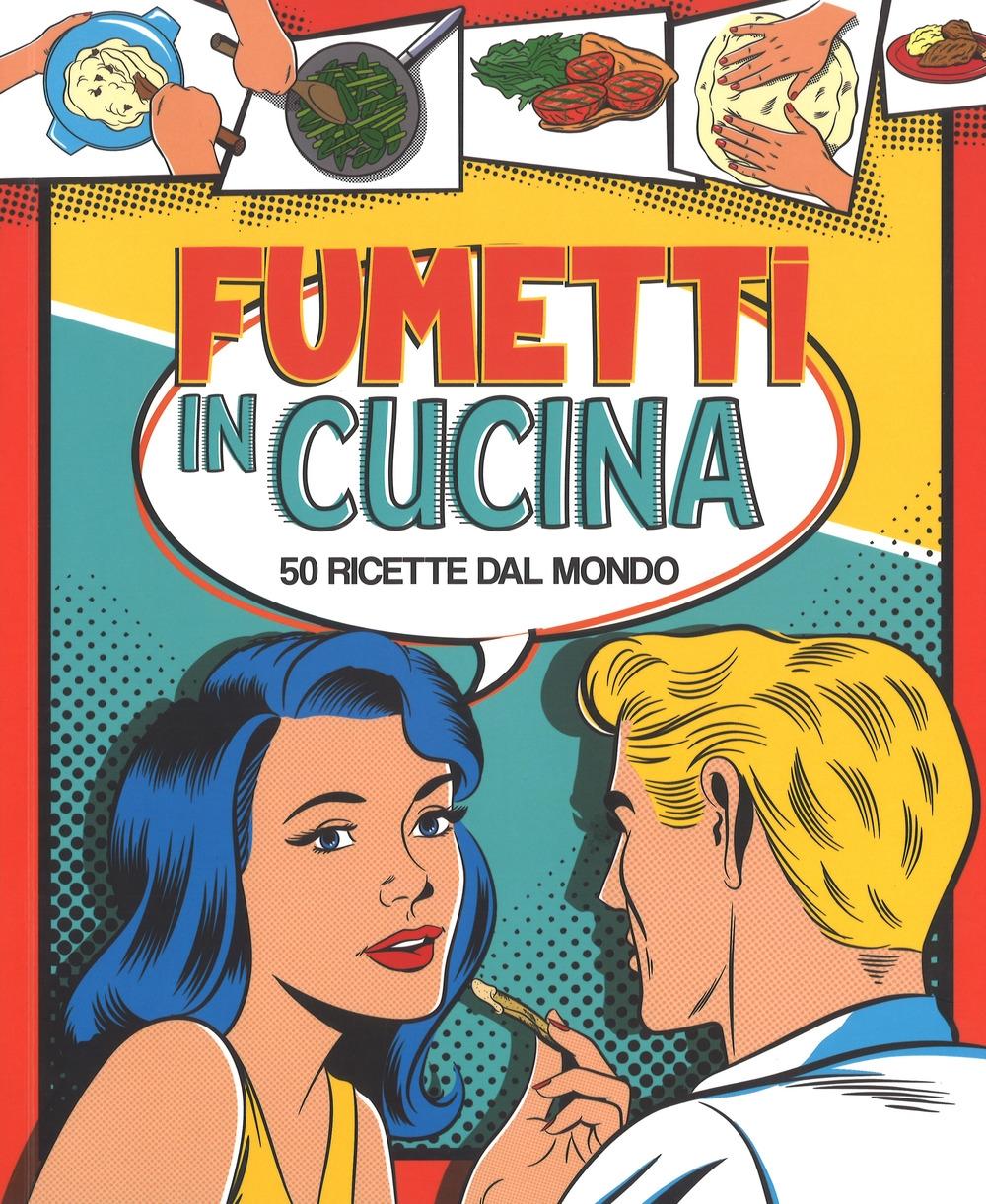 Fumetti in cucina. 50 ricette dal mondo. Ediz. a colori