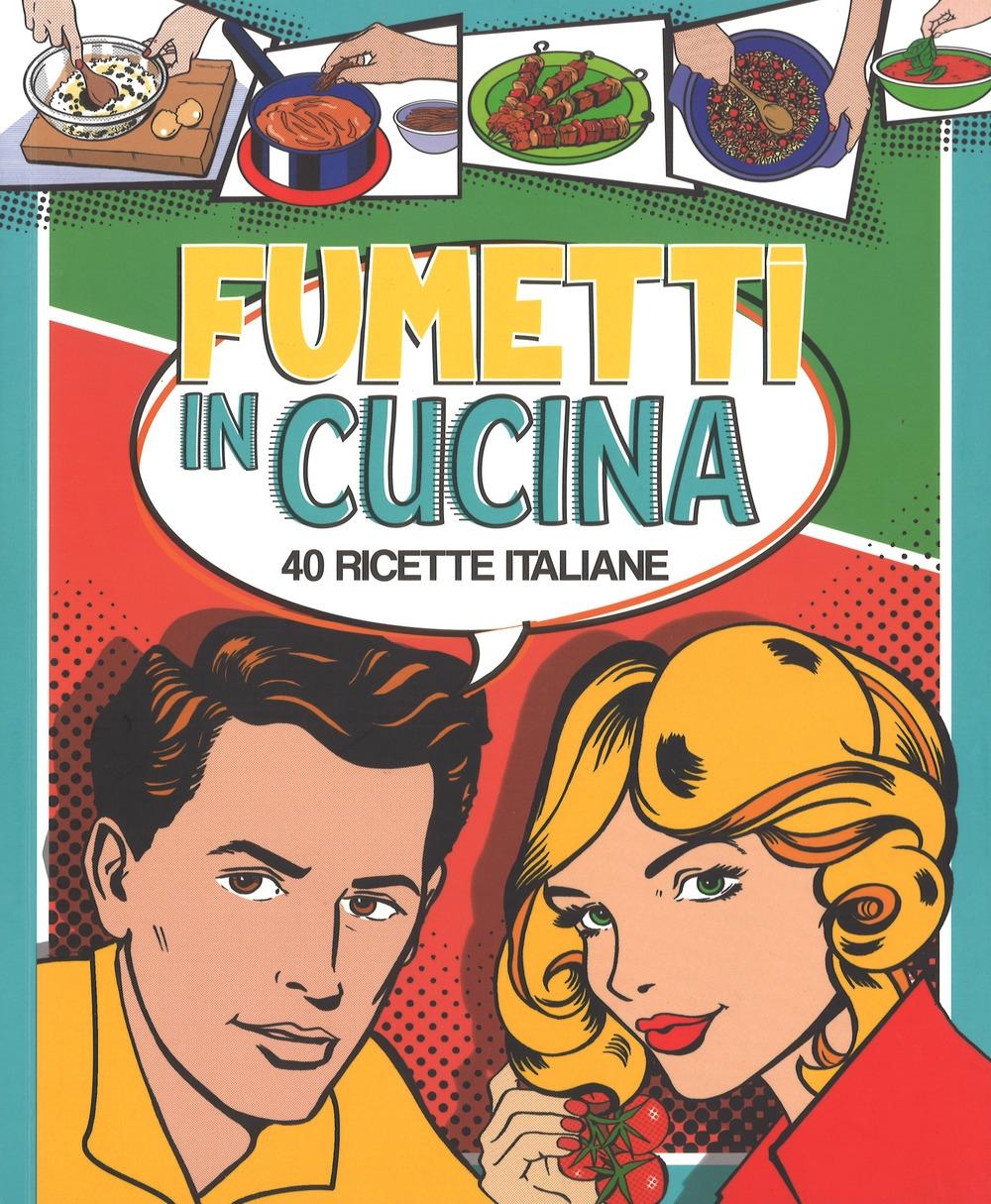 Fumetti in cucina. 40 ricette italiane. Ediz. a colori