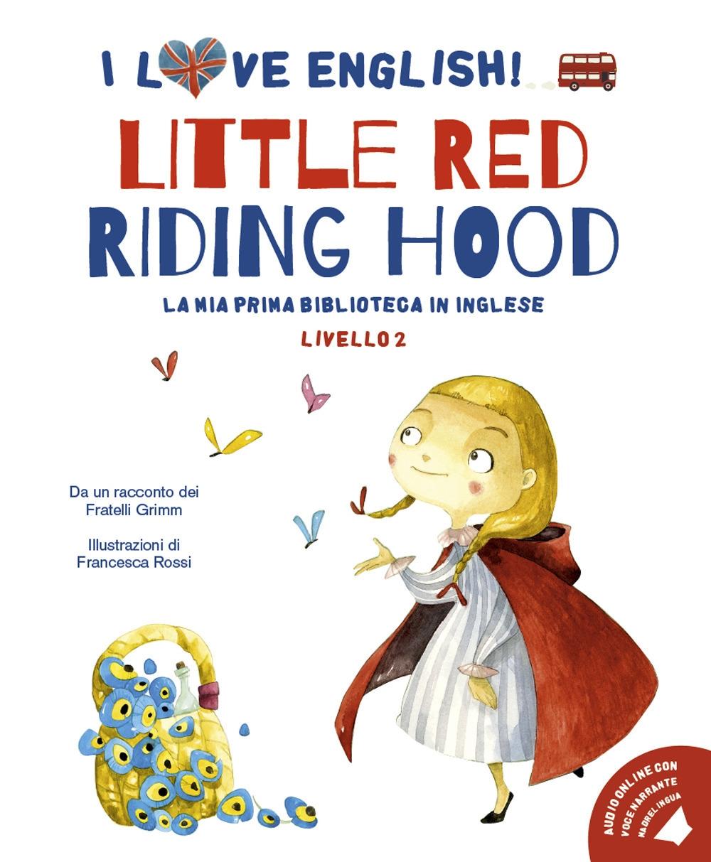Little Red Riding Hood. I love English! Ediz. illustrata