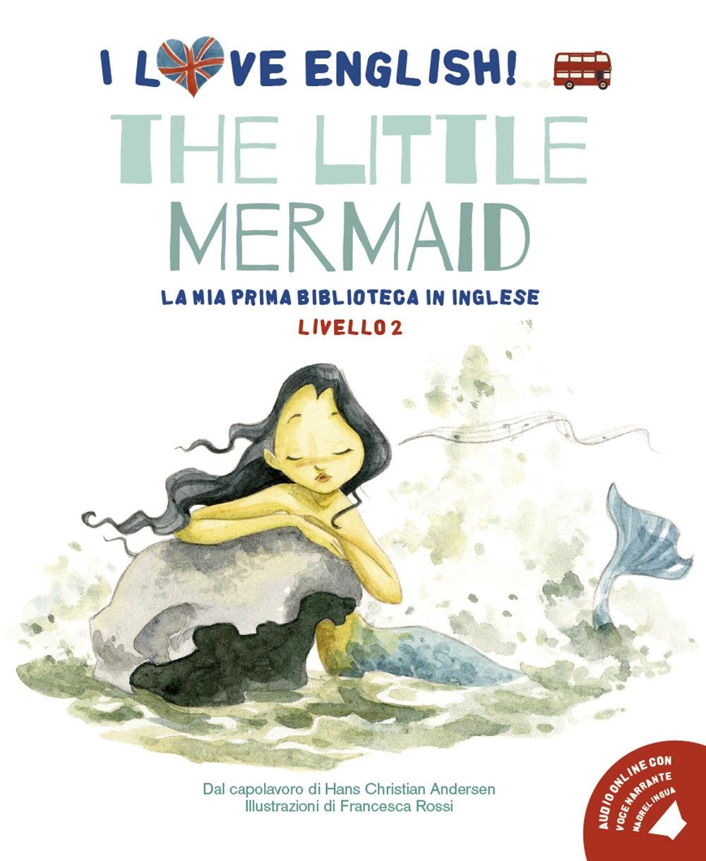 The Little Mermaid. I love English! Ediz. illustrata