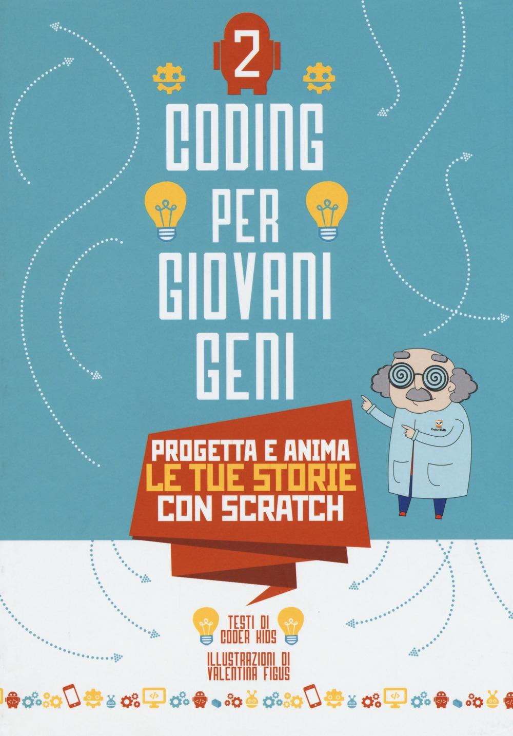 Progetta le tue storie con scratch. Coding per giovani geni. Ediz. a colori. Vol. 2