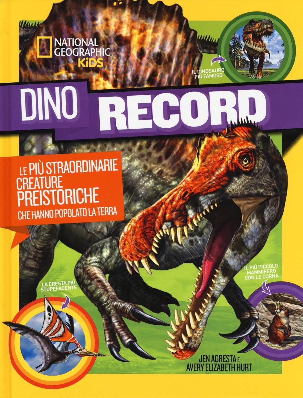 Dino Record. Le più straordinarie creature preistoriche che hanno popolato la terra. Ediz. a colori