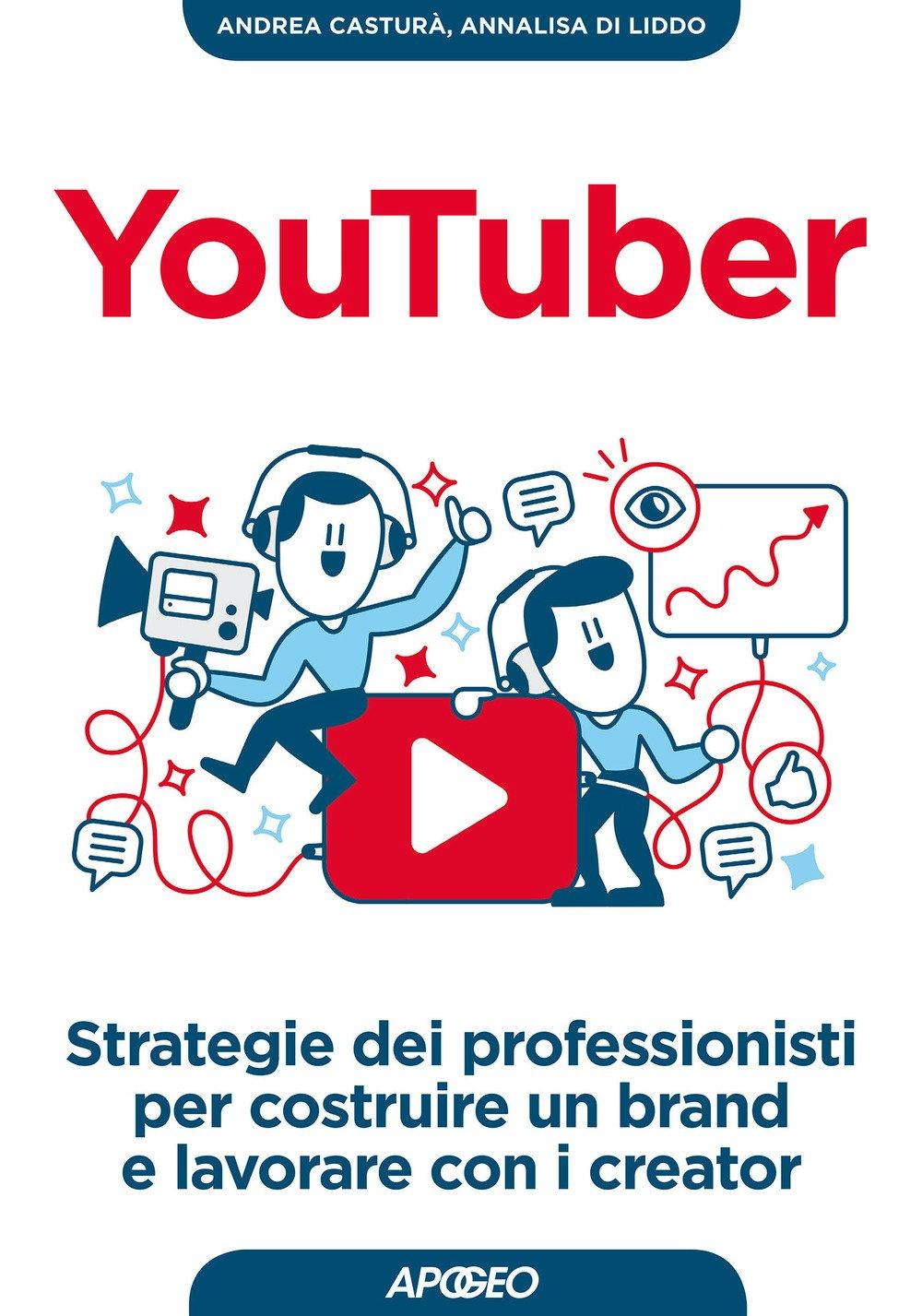 YouTuber. Strategie dei professionisti per costruire un brand e lavorare con i creator