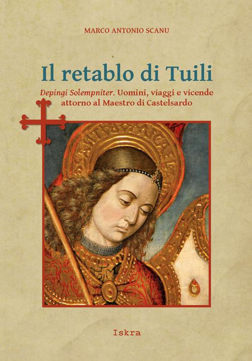 Il retablo di Tuili. Depingi solempniter. Uomini, viaggi e vicende attorno al Maestro di Castelsardo