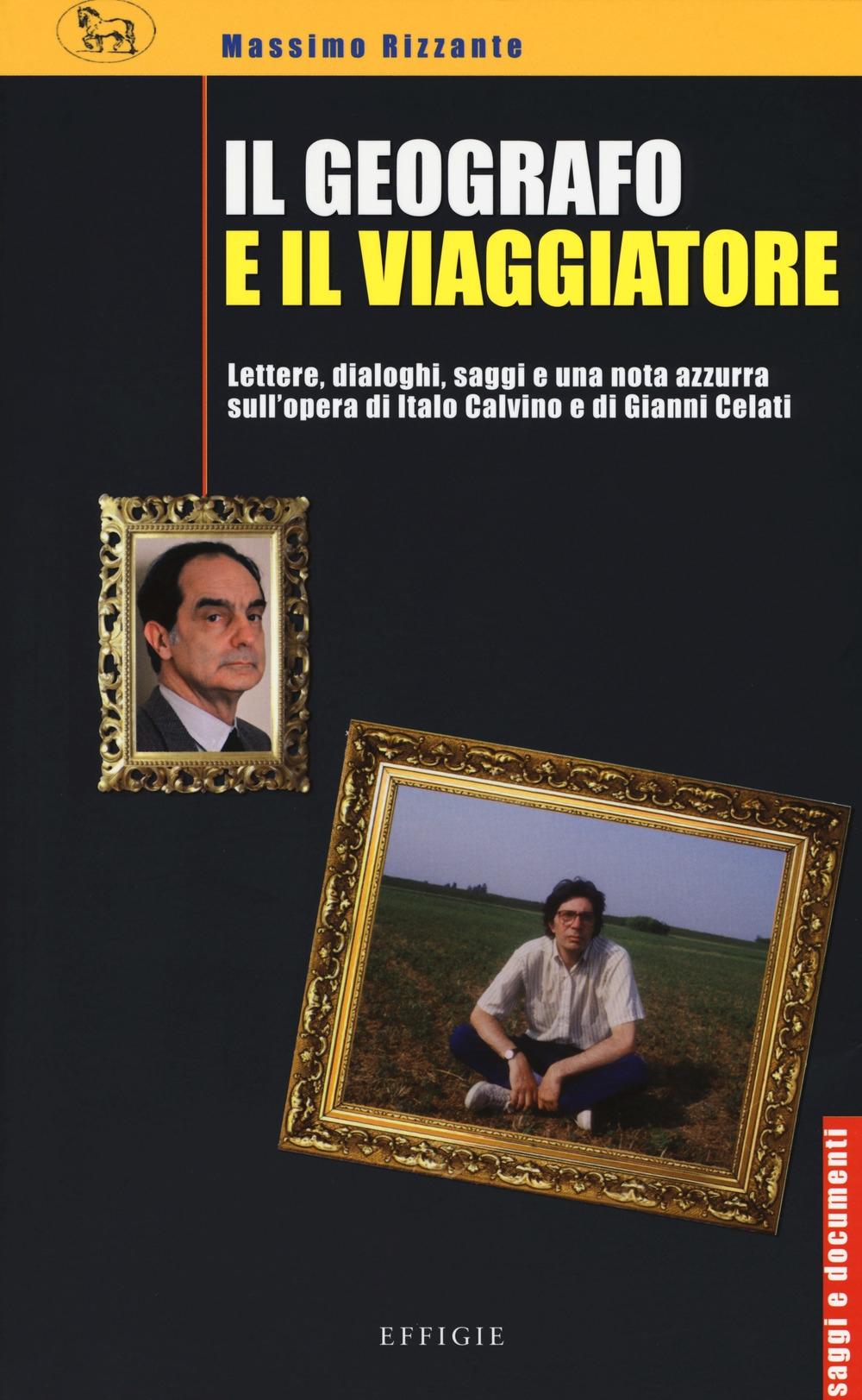 Il geografo e il viaggiatore. Lettere, dialoghi, saggi e una nota azzurra sulla prosa di Italo Calvino e Gianni Celati