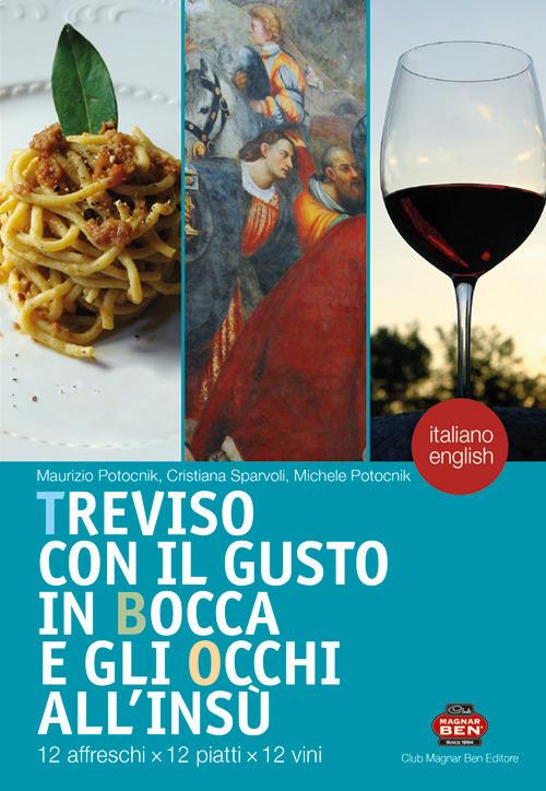 Treviso con il gusto in bocca e gli occhi all'insù. 12 affreschi x 12 piatti x 12 vini. Ediz. italiana e inglese