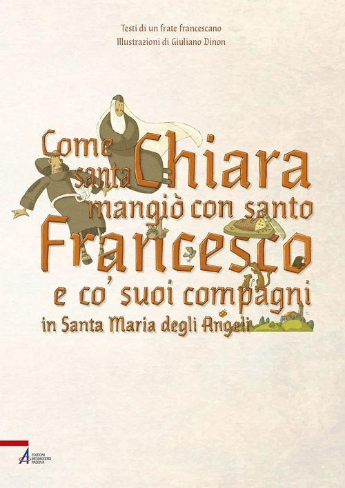 Come santa Chiara mangiò con santo Francesco e co' suoi compagni in Santa Maria degli Angeli