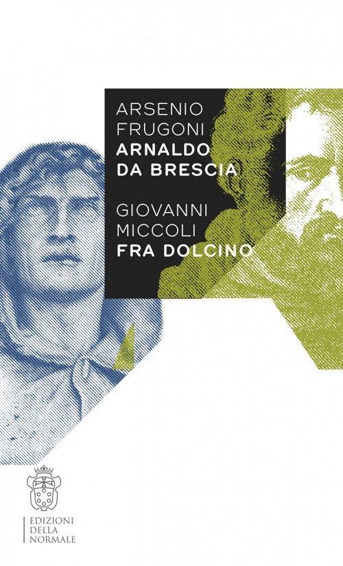 Arsenio Frugoni Arnaldo da Brescia, Giovanni Miccoli Fra Dolcino