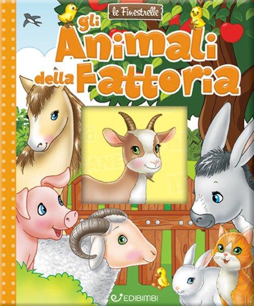 Gli animali della fattoria. Finestrelle. Ediz. a colori
